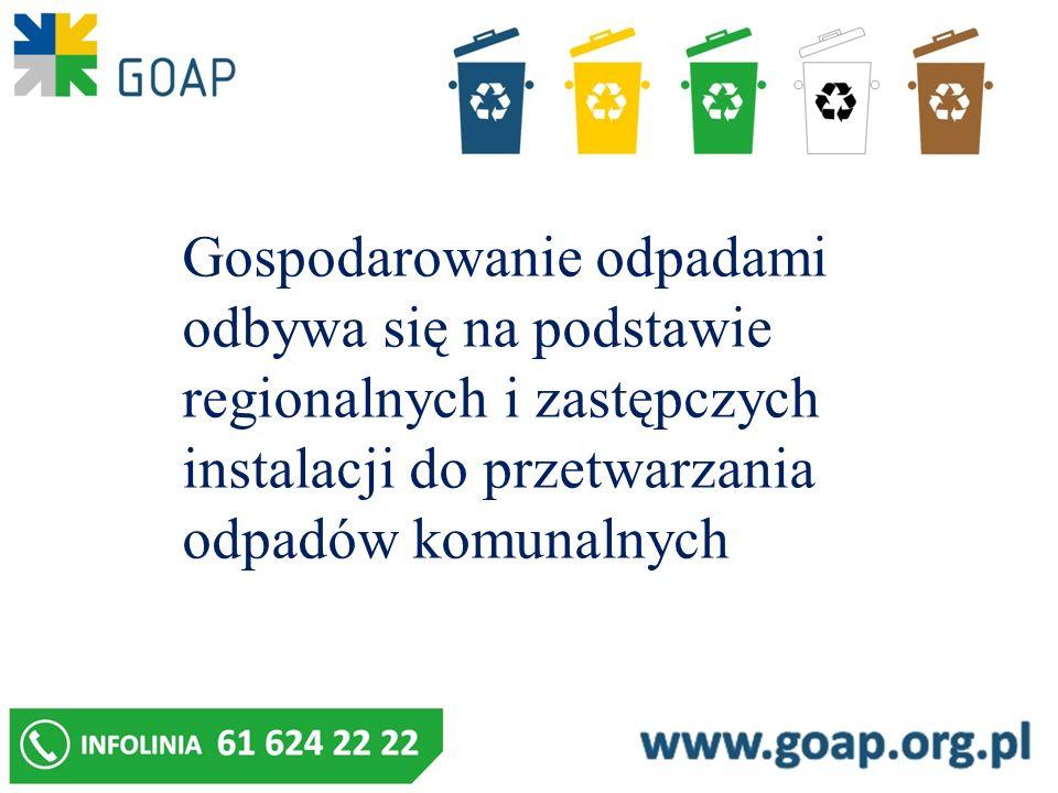 Gospodarowanie odpadami odbywa się na podstawie regionalnych i zastępczych instalacji do przetwarzania odpadów komunalnych