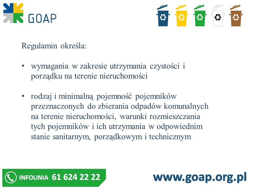 Regulamin określa: częstotliwość i sposób pozbywania się odpadów komunalnych z terenu nieruchomości inne wymagania wynikające z Planu Gospodarki Odpadami dla Województwa Wielkopolskiego