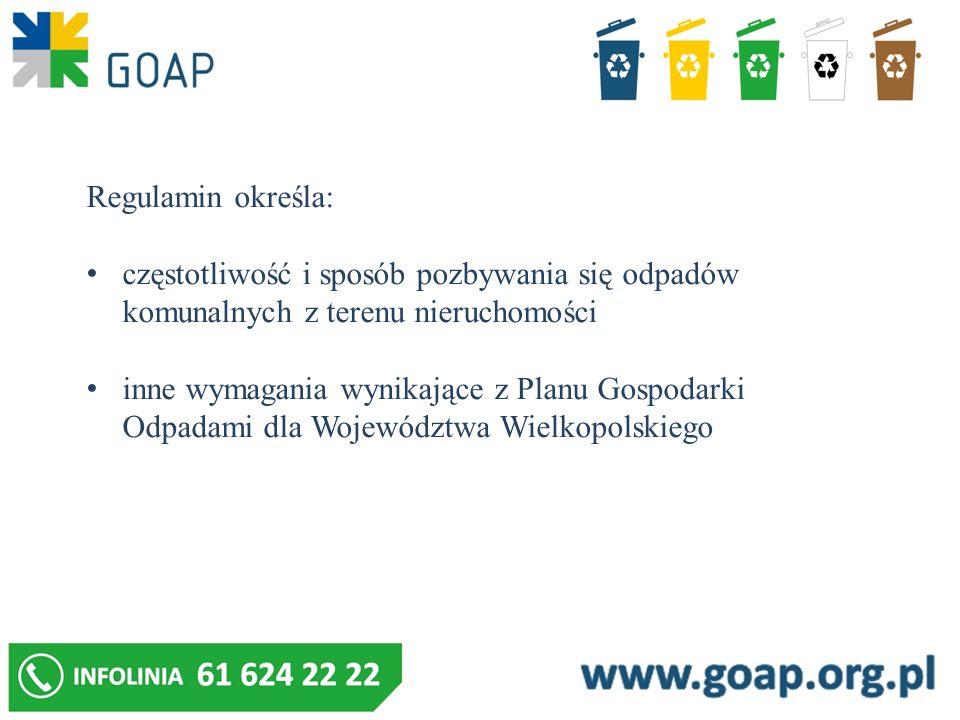 Regulamin określa: częstotliwość i sposób pozbywania się odpadów komunalnych z terenu nieruchomości inne wymagania wynikające z Planu Gospodarki Odpad