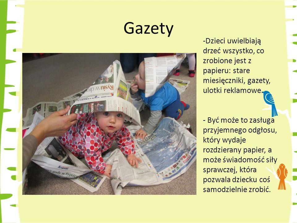 Gazety -Dzieci uwielbiają drzeć wszystko, co zrobione jest z papieru: stare miesięczniki, gazety, ulotki reklamowe.