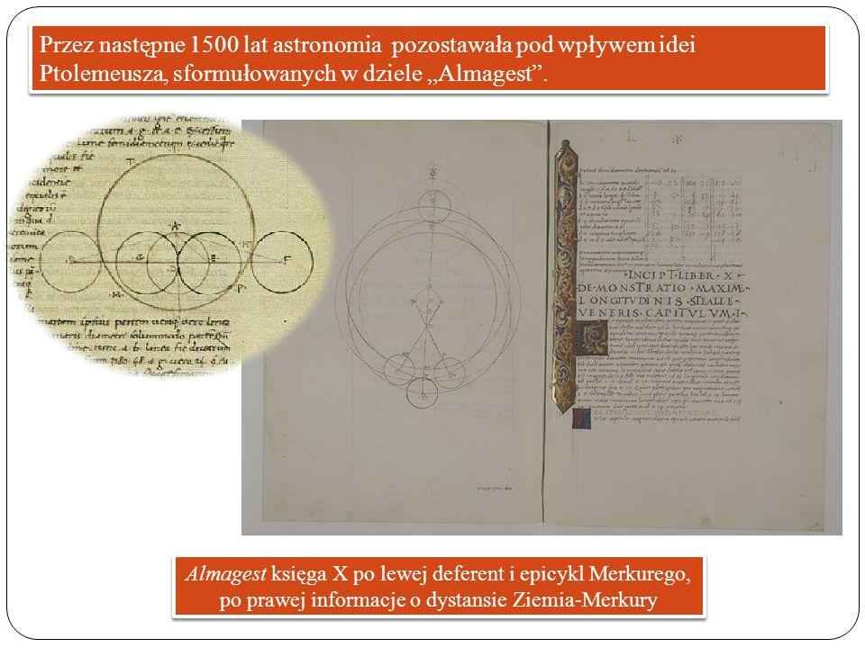 Przez następne 1500 lat astronomia pozostawała pod wpływem idei Ptolemeusza, sformułowanych w dziele Almagest. Almagest księga X po lewej deferent i e