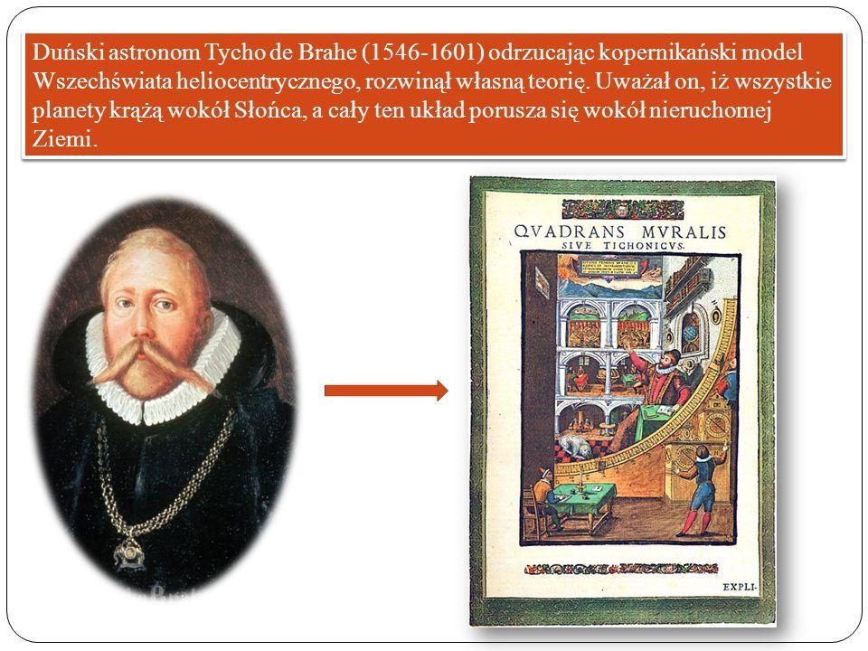 Duński astronom Tycho de Brahe (1546-1601) odrzucając kopernikański model Wszechświata heliocentrycznego, rozwinął własną teorię. Uważał on, iż wszyst