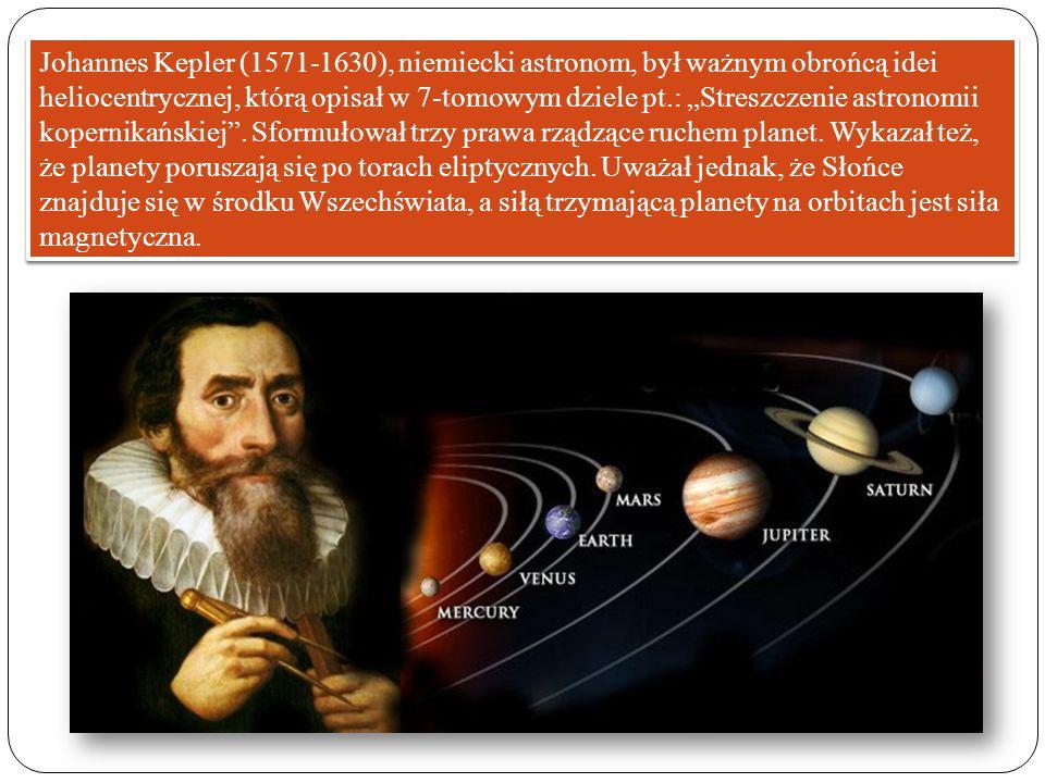 Johannes Kepler (1571-1630), niemiecki astronom, był ważnym obrońcą idei heliocentrycznej, którą opisał w 7-tomowym dziele pt.: Streszczenie astronomi