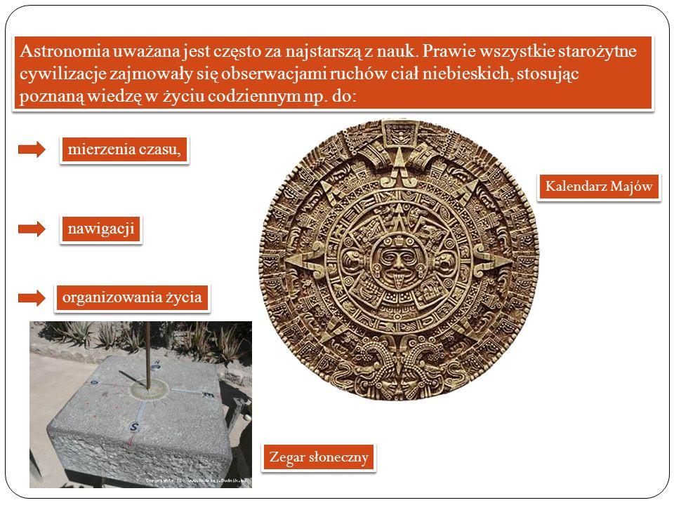 Astronomia uważana jest często za najstarszą z nauk. Prawie wszystkie starożytne cywilizacje zajmowały się obserwacjami ruchów ciał niebieskich, stosu