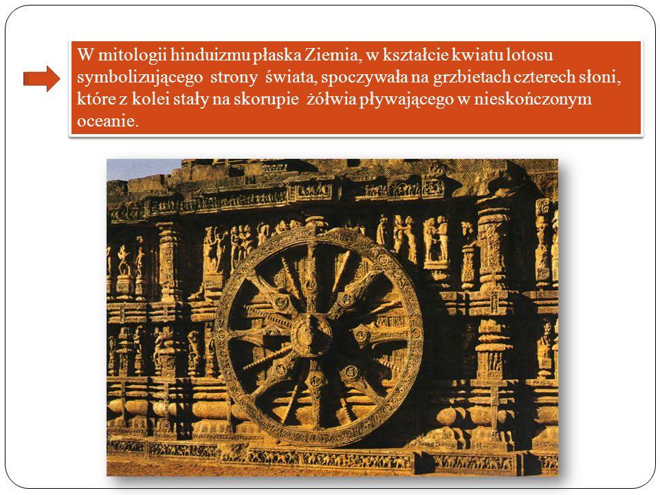 W mitologii hinduizmu płaska Ziemia, w kształcie kwiatu lotosu symbolizującego strony świata, spoczywała na grzbietach czterech słoni, które z kolei s