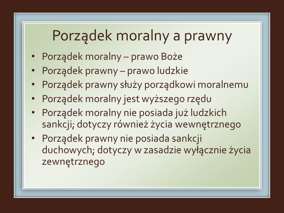 Porządek moralny a prawny Porządek moralny – prawo Boże Porządek prawny – prawo ludzkie Porządek prawny służy porządkowi moralnemu Porządek moralny je