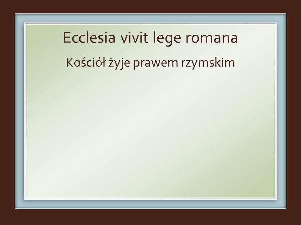Ecclesia vivit lege romana Kościół żyje prawem rzymskim
