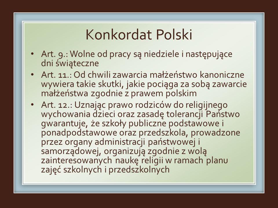 Konkordat Polski Art. 9.: Wolne od pracy są niedziele i następujące dni świąteczne Art. 11.: Od chwili zawarcia małżeństwo kanoniczne wywiera takie sk