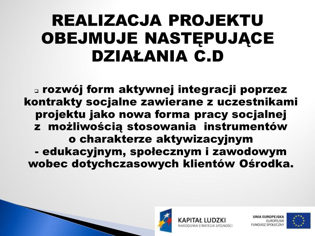 rozwój form aktywnej integracji poprzez kontrakty socjalne zawierane z uczestnikami projektu jako nowa forma pracy socjalnej z możliwością stosowania