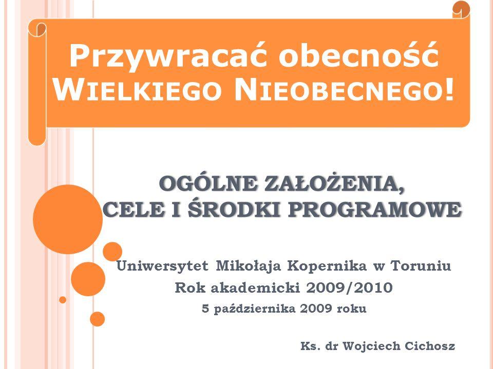 OGÓLNE ZAŁOŻENIA, CELE I ŚRODKI PROGRAMOWE Uniwersytet Mikołaja Kopernika w Toruniu Rok akademicki 2009/2010 5 października 2009 roku Ks.