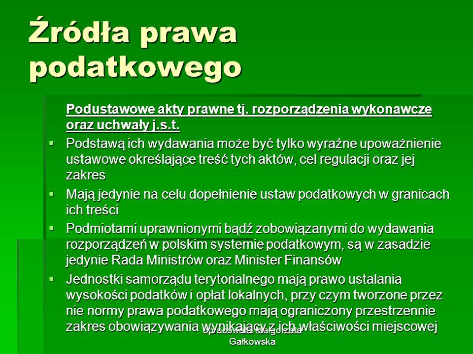 opracowała: Małgorzata Gałkowska Źródła prawa podatkowego Podustawowe akty prawne tj. rozporządzenia wykonawcze oraz uchwały j.s.t. Podstawą ich wydaw