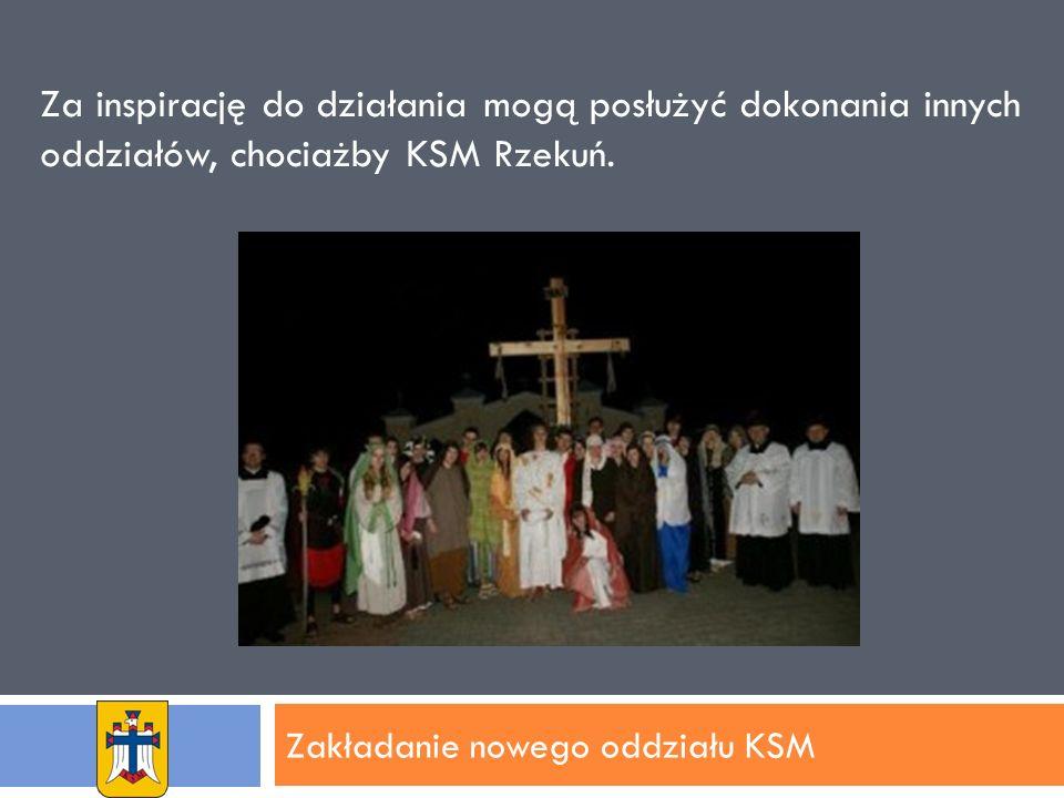 Zakładanie nowego oddziału KSM Za inspirację do działania mogą posłużyć dokonania innych oddziałów, chociażby KSM Rzekuń.