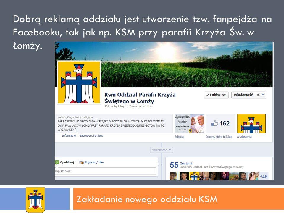Zakładanie nowego oddziału KSM Dobrą reklamą oddziału jest utworzenie tzw.