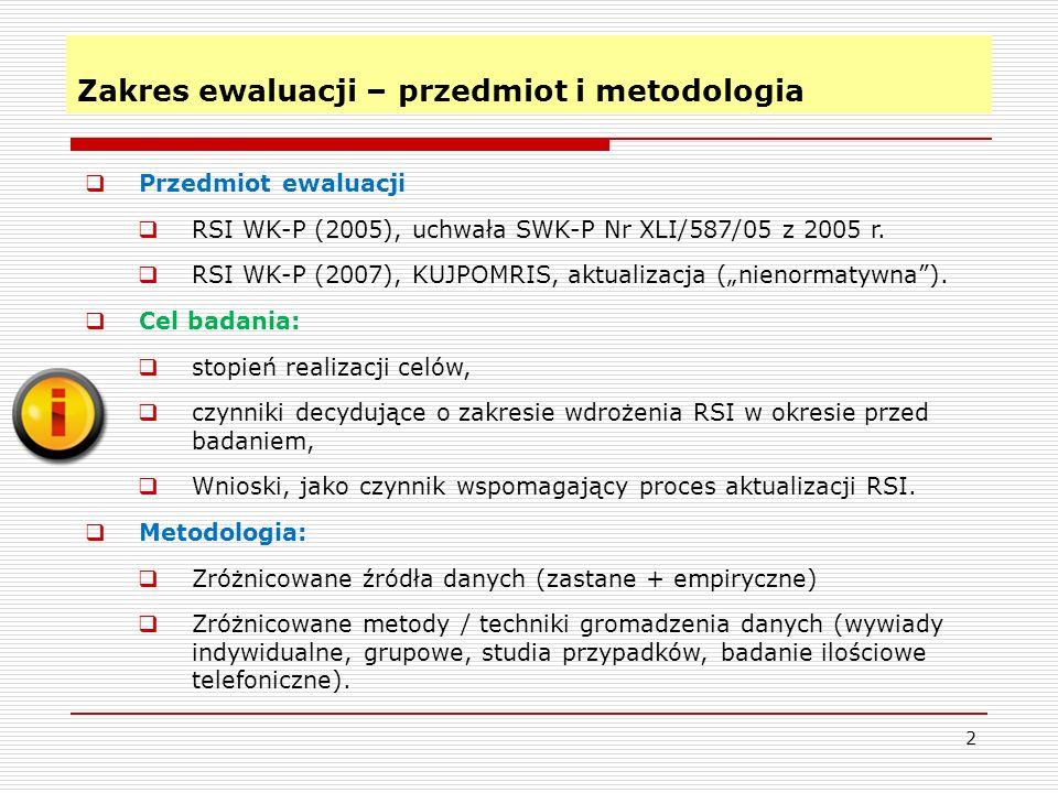 Zakres ewaluacji – przedmiot i metodologia 2 Przedmiot ewaluacji RSI WK-P (2005), uchwała SWK-P Nr XLI/587/05 z 2005 r.