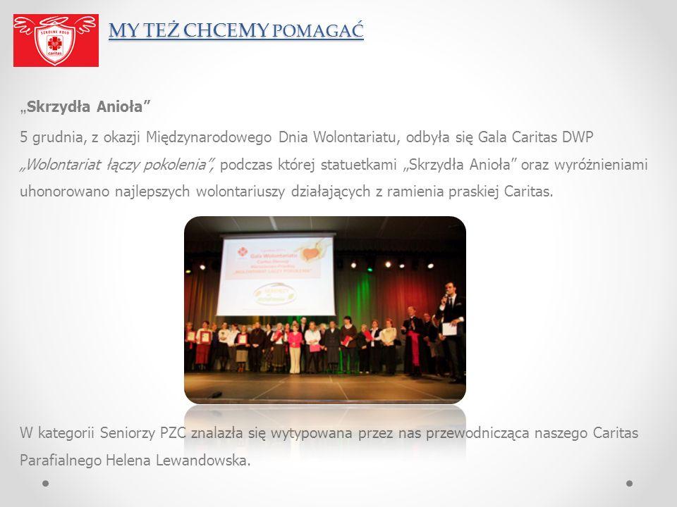 MY TEŻ CHCEMY POMAGAĆ MY TEŻ CHCEMY POMAGAĆ Skrzydła Anioła 5 grudnia, z okazji Międzynarodowego Dnia Wolontariatu, odbyła się Gala Caritas DWP Wolont
