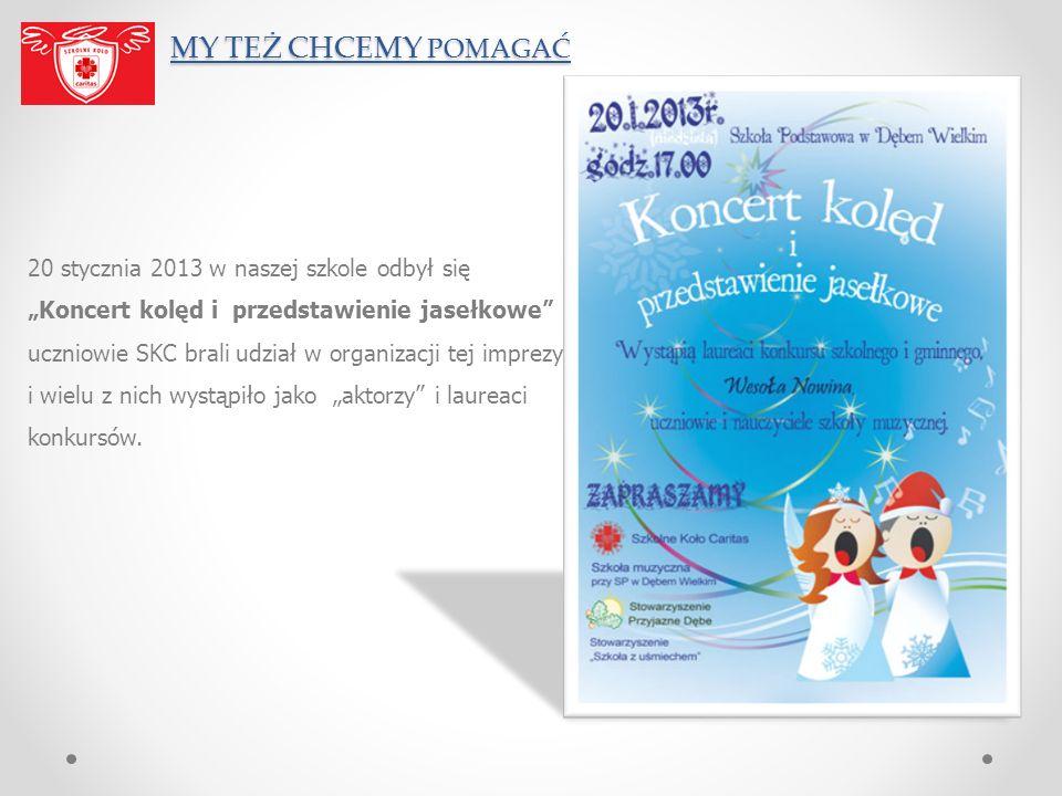 MY TEŻ CHCEMY POMAGAĆ MY TEŻ CHCEMY POMAGAĆ 20 stycznia 2013 w naszej szkole odbył się Koncert kolęd i przedstawienie jasełkowe uczniowie SKC brali ud