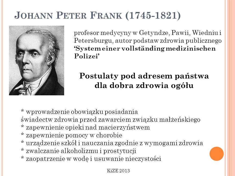 J OHANN P ETER F RANK (1745-1821) profesor medycyny w Getyndze, Pawii, Wiedniu i Petersburgu, autor podstaw zdrowia publicznego System einer vollständ