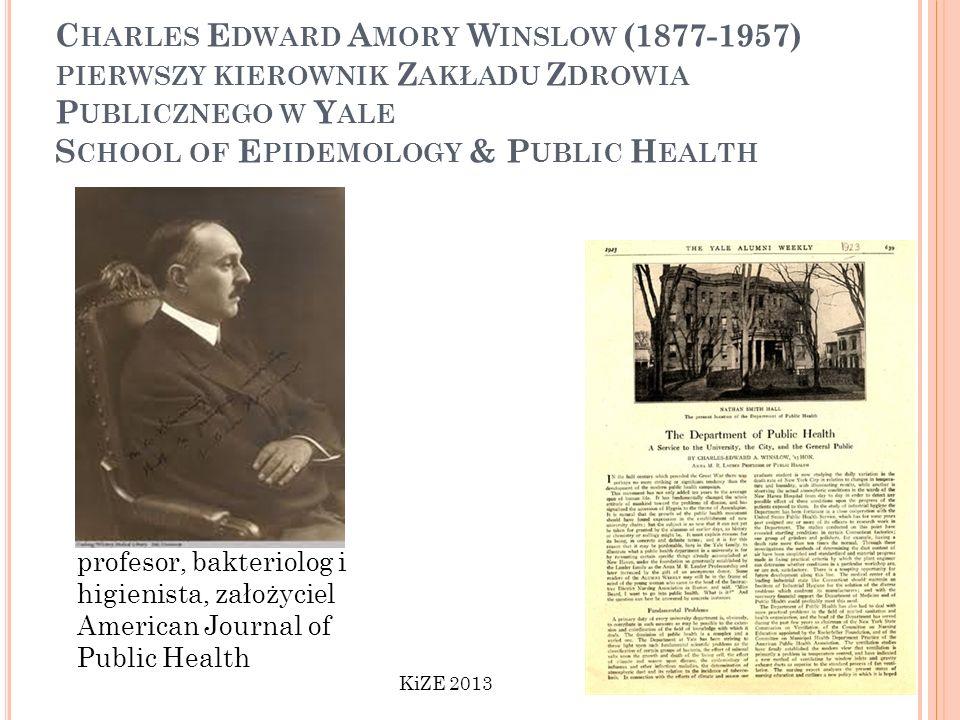 C HARLES E DWARD A MORY W INSLOW (1877-1957) PIERWSZY KIEROWNIK Z AKŁADU Z DROWIA P UBLICZNEGO W Y ALE S CHOOL OF E PIDEMOLOGY & P UBLIC H EALTH profe