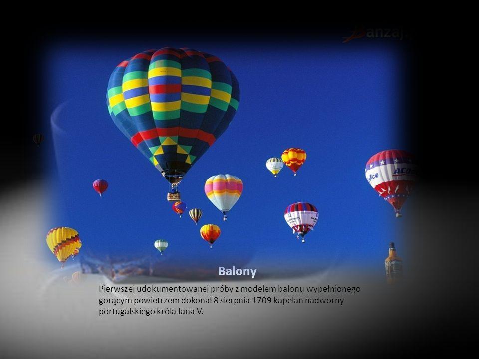 Balony Pierwszej udokumentowanej próby z modelem balonu wypełnionego gorącym powietrzem dokonał 8 sierpnia 1709 kapelan nadworny portugalskiego króla