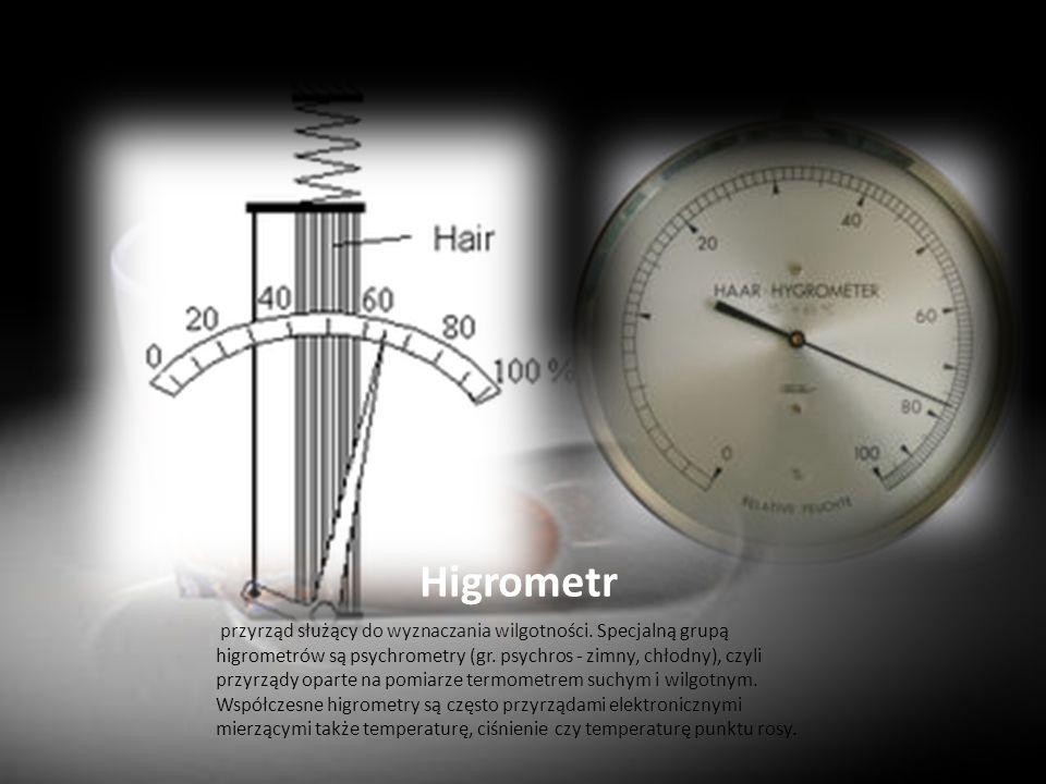 Higrometr przyrząd służący do wyznaczania wilgotności. Specjalną grupą higrometrów są psychrometry (gr. psychros - zimny, chłodny), czyli przyrządy op