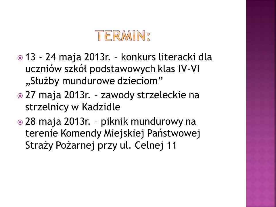 13 - 24 maja 2013r. – konkurs literacki dla uczniów szkół podstawowych klas IV-VI Służby mundurowe dzieciom 27 maja 2013r. – zawody strzeleckie na str
