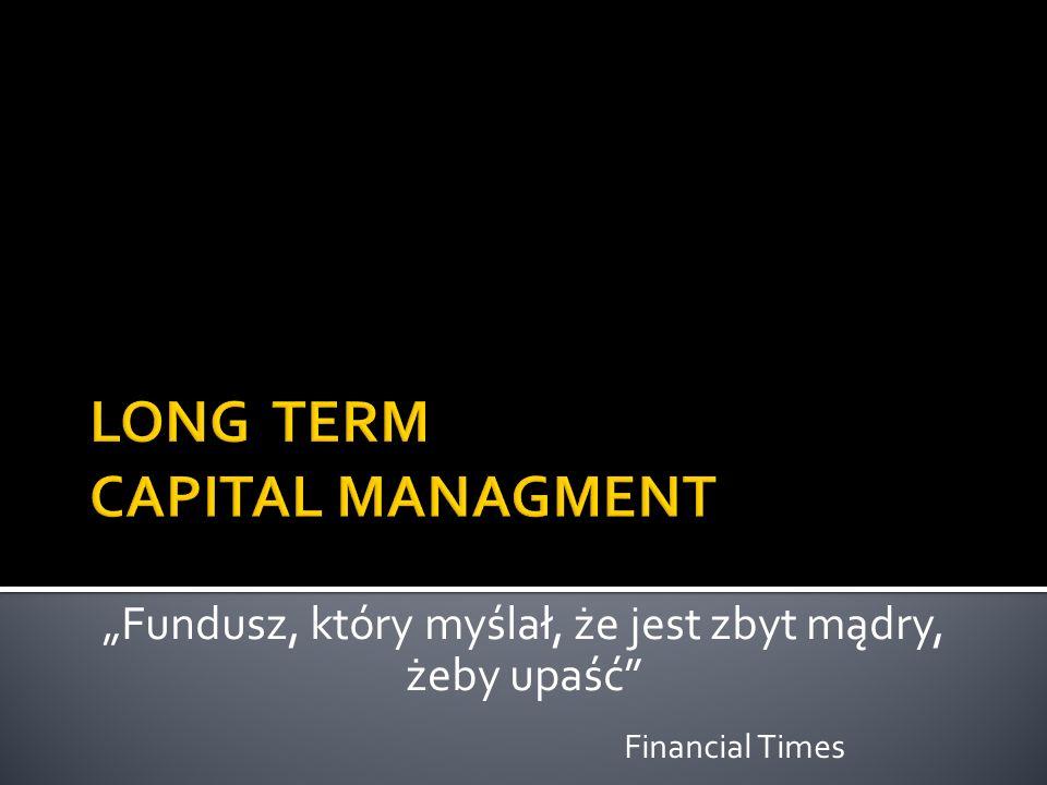 Fundusz, który myślał, że jest zbyt mądry, żeby upaść Financial Times