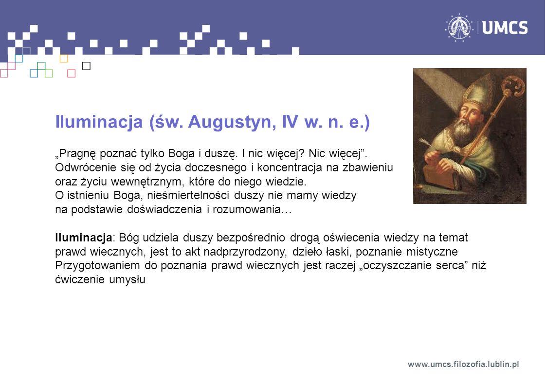 Iluminacja (św.Augustyn, IV w. n. e.) Pragnę poznać tylko Boga i duszę.