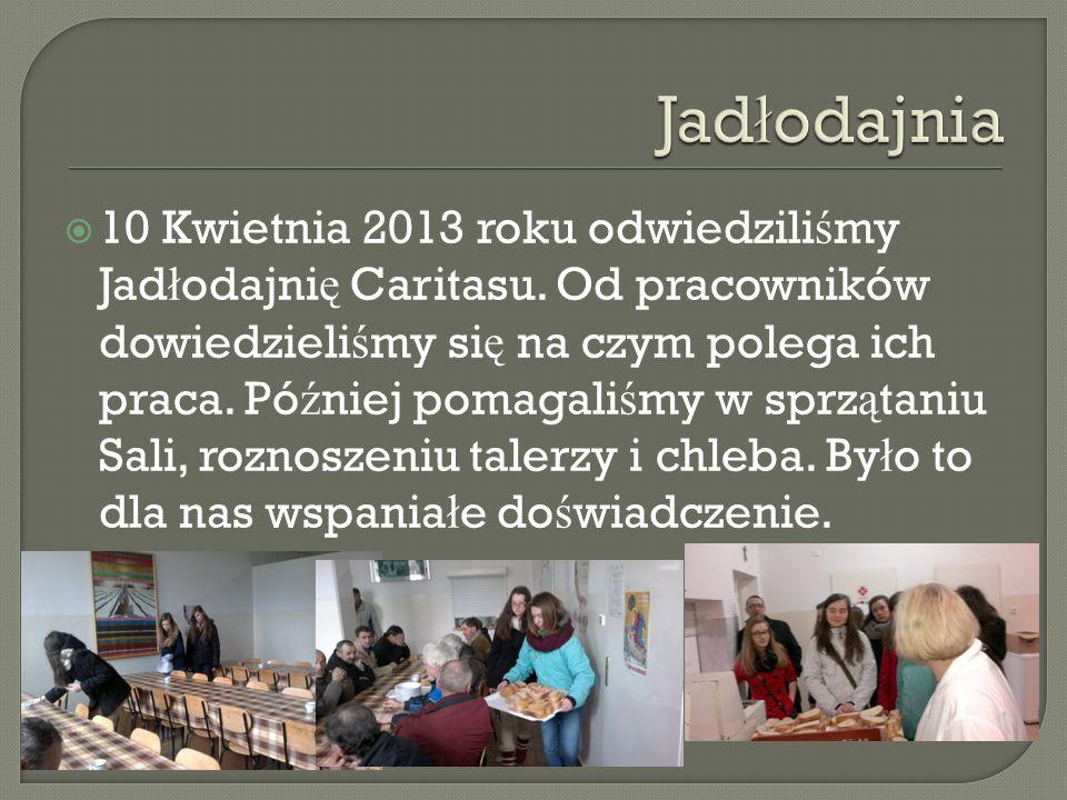 10 Kwietnia 2013 roku odwiedzili ś my Jad ł odajni ę Caritasu. Od pracowników dowiedzieli ś my si ę na czym polega ich praca. Pó ź niej pomagali ś my