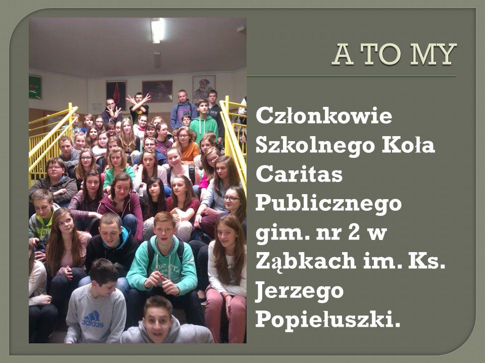 Cz ł onkowie Szkolnego Ko ł a Caritas Publicznego gim. nr 2 w Z ą bkach im. Ks. Jerzego Popie ł uszki.