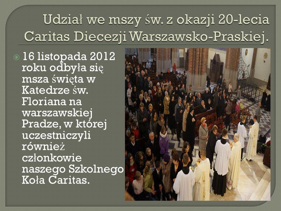 16 listopada 2012 roku odby ł a si ę msza ś wi ę ta w Katedrze ś w. Floriana na warszawskiej Pradze, w której uczestniczyli równie ż cz ł onkowie nasz