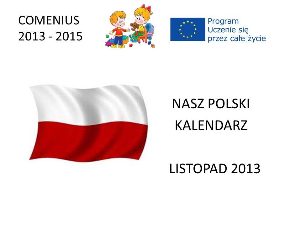 COMENIUS 2013 - 2015 NASZ POLSKI KALENDARZ LISTOPAD 2013