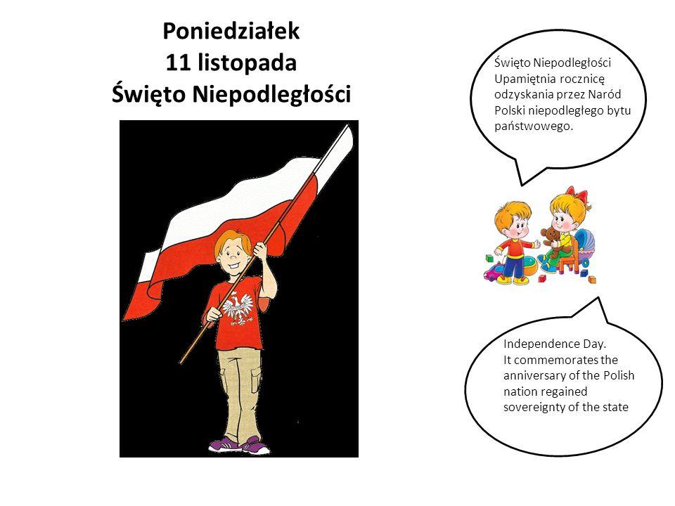 Poniedziałek 11 listopada Święto Niepodległości Święto Niepodległości Upamiętnia rocznicę odzyskania przez Naród Polski niepodległego bytu państwowego