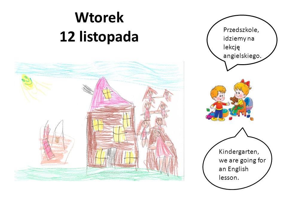 Wtorek 12 listopada Przedszkole, idziemy na lekcję angielskiego. Kindergarten, we are going for an English lesson.