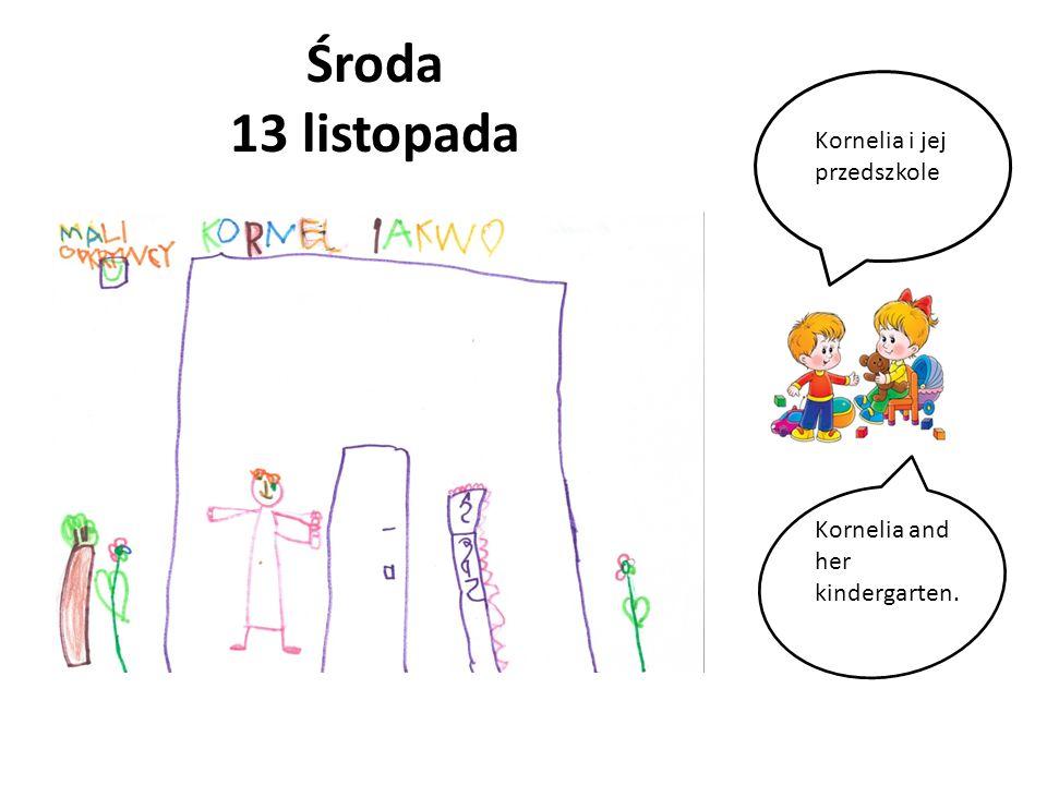 Środa 13 listopada Kornelia i jej przedszkole Kornelia and her kindergarten.