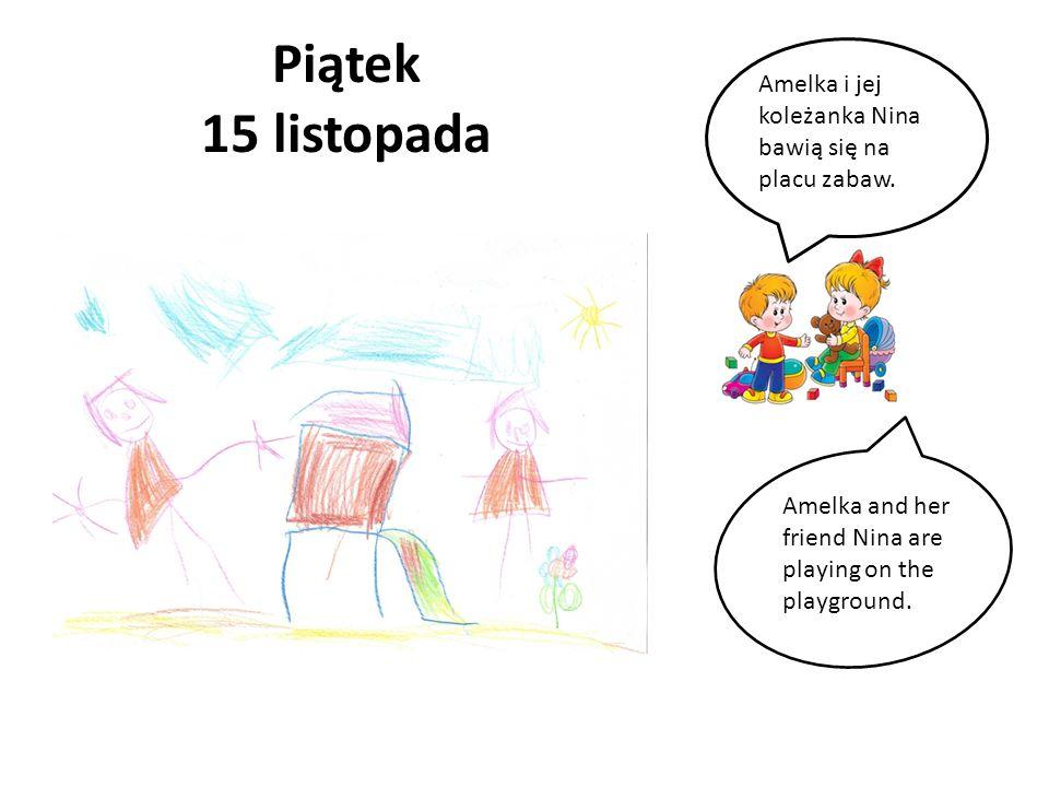 Piątek 15 listopada Amelka i jej koleżanka Nina bawią się na placu zabaw. Amelka and her friend Nina are playing on the playground.