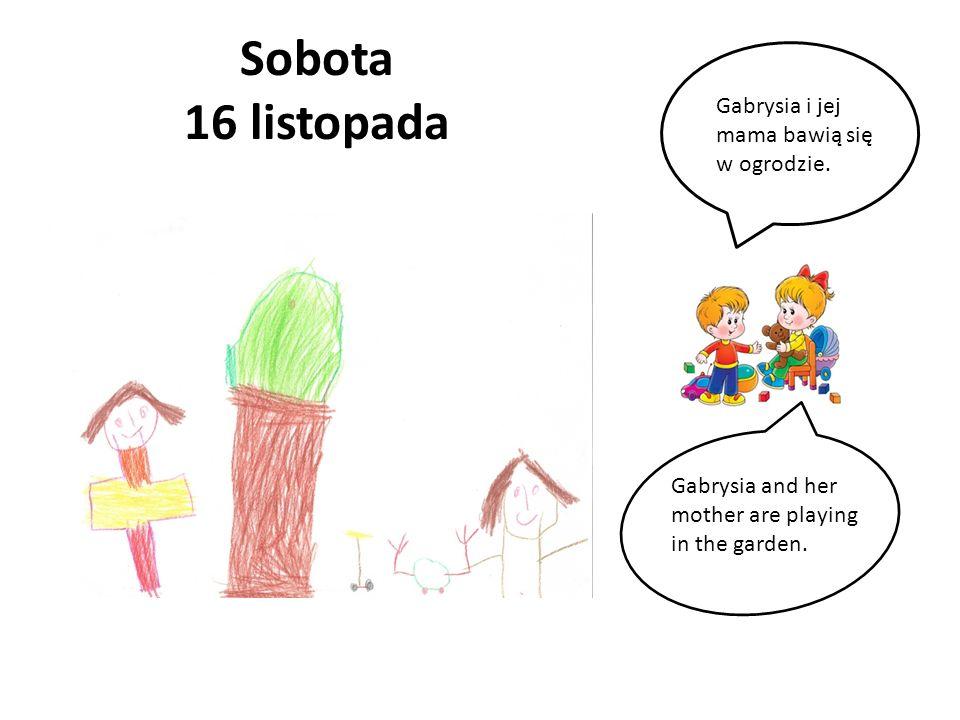 Sobota 16 listopada Gabrysia i jej mama bawią się w ogrodzie. Gabrysia and her mother are playing in the garden.