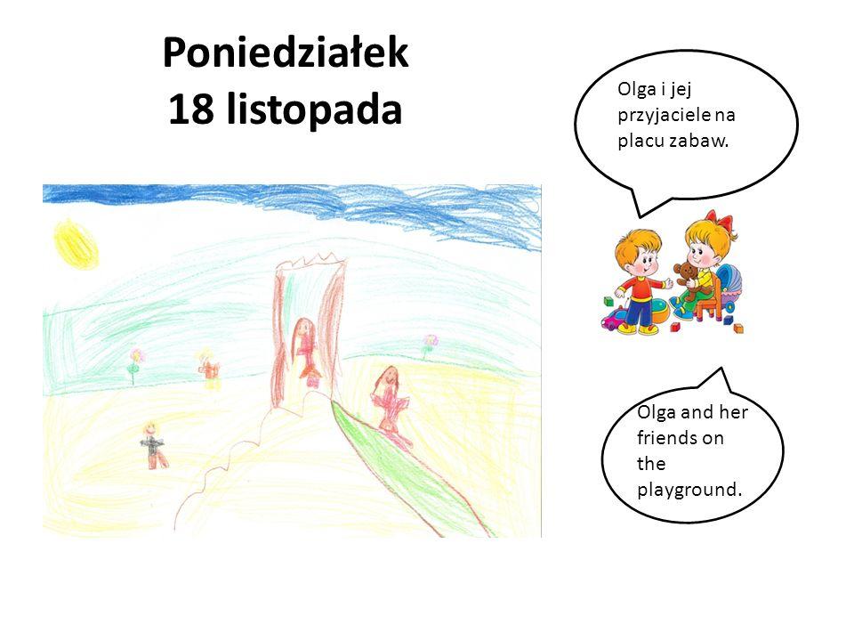Poniedziałek 18 listopada Olga i jej przyjaciele na placu zabaw. Olga and her friends on the playground.