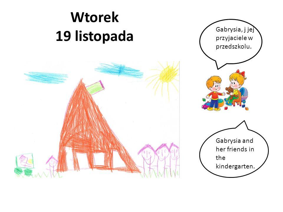 Wtorek 19 listopada Gabrysia, j jej przyjaciele w przedszkolu. Gabrysia and her friends in the kindergarten.