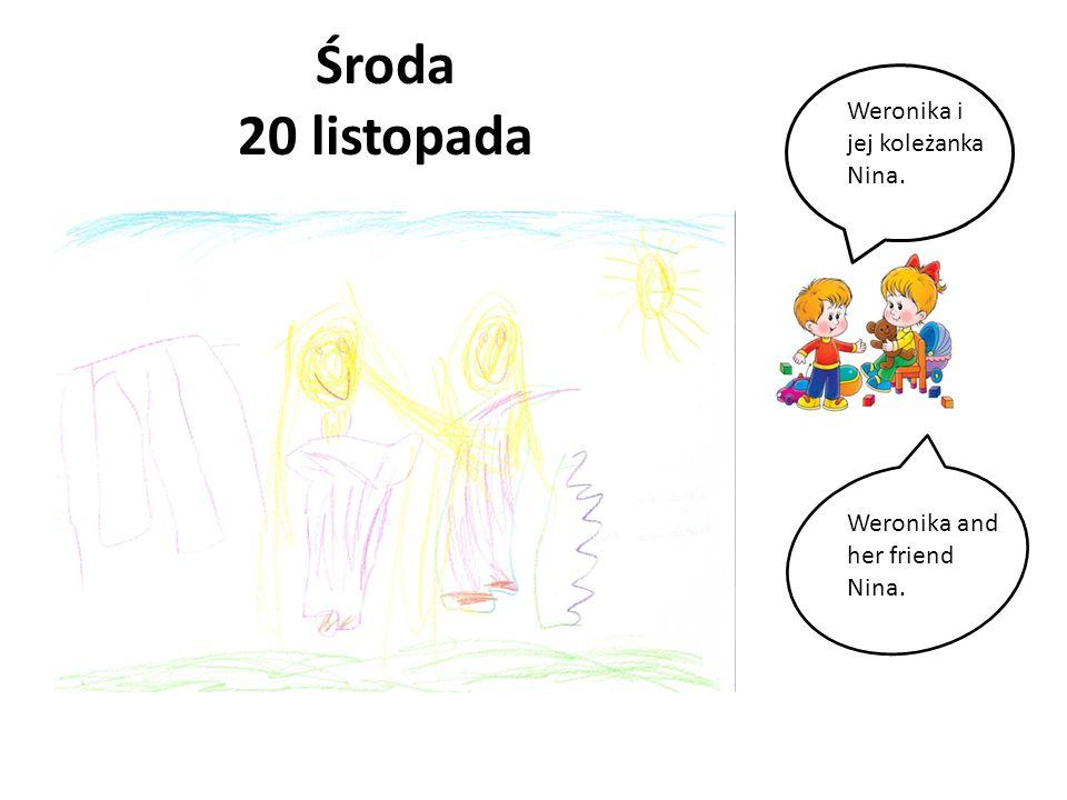 Środa 20 listopada Weronika i jej koleżanka Nina. Weronika and her friend Nina.