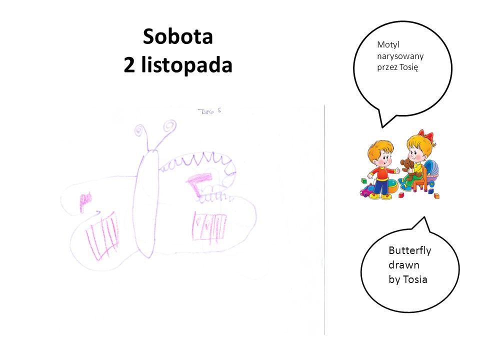 Sobota 2 listopada Motyl narysowany przez Tosię Butterfly drawn by Tosia