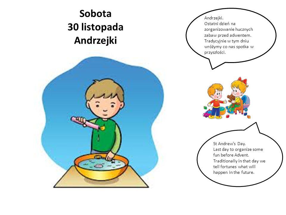 Sobota 30 listopada Andrzejki Andrzejki. Ostatni dzień na zorganizowanie hucznych zabaw przed adwentem. Tradycyjnie w tym dniu wróżymy co nas spotka w