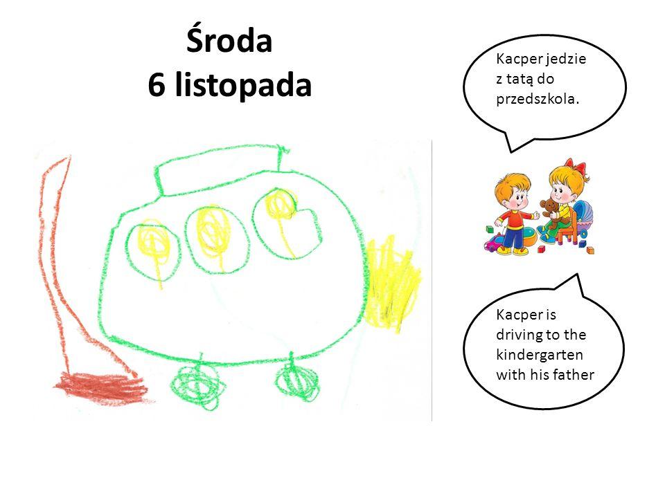 Środa 6 listopada Kacper jedzie z tatą do przedszkola. Kacper is driving to the kindergarten with his father