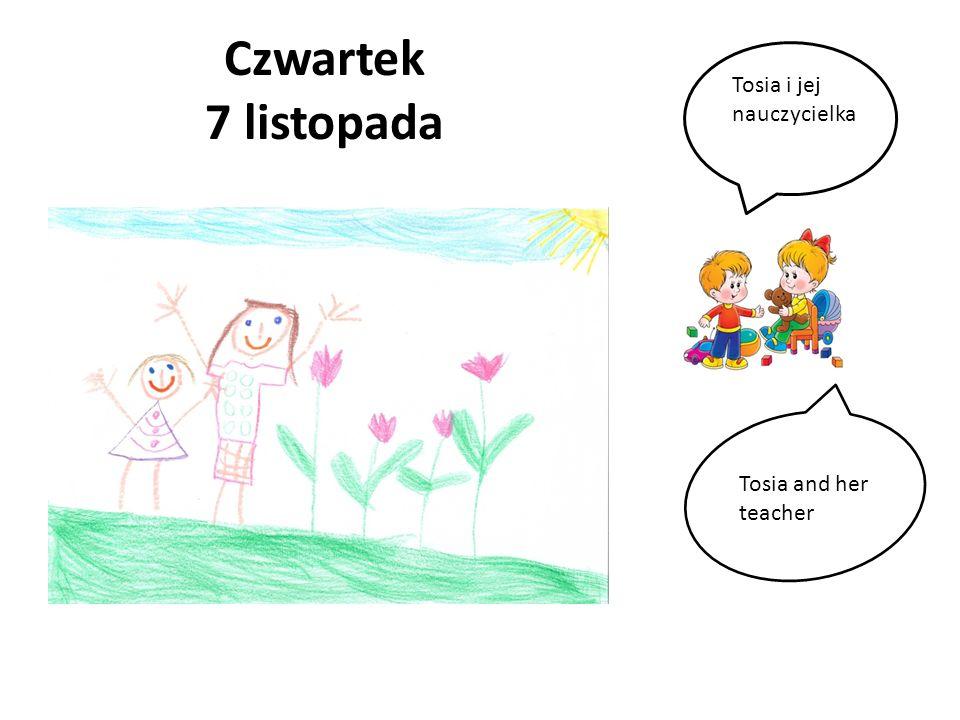Czwartek 7 listopada Tosia i jej nauczycielka Tosia and her teacher