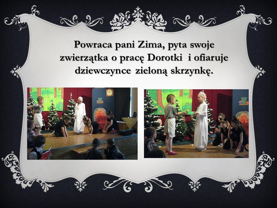 Powraca pani Zima, pyta swoje zwierzątka o pracę Dorotki i ofiaruje dziewczynce zieloną skrzynkę.