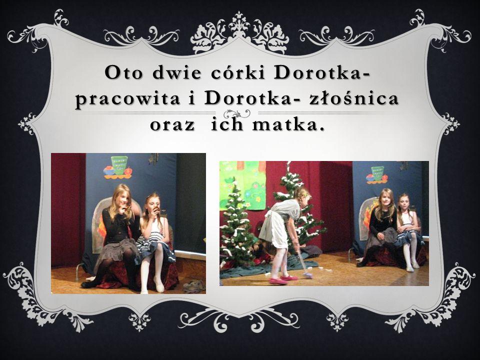 Oto dwie córki Dorotka- pracowita i Dorotka- złośnica oraz ich matka.
