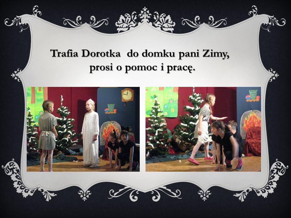 Trafia Dorotka do domku pani Zimy, prosi o pomoc i pracę.
