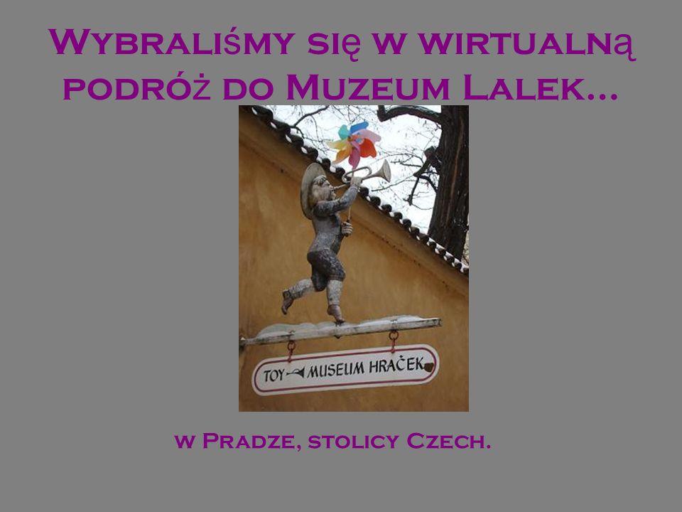 Wybrali ś my si ę w wirtualn ą podró ż do Muzeum Lalek… w Pradze, stolicy Czech.