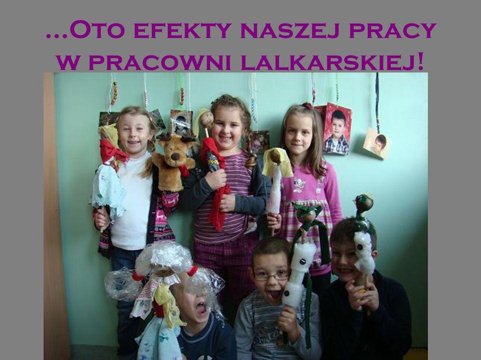 …Oto efekty naszej pracy w pracowni lalkarskiej!