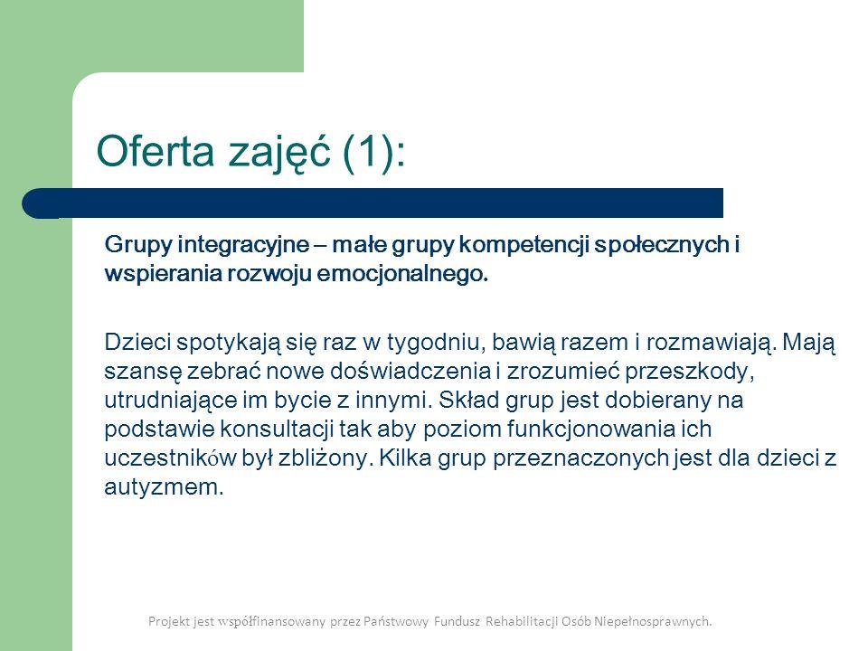 Oferta zajęć (1): Grupy integracyjne – małe grupy kompetencji społecznych i wspierania rozwoju emocjonalnego. Dzieci spotykają się raz w tygodniu, baw