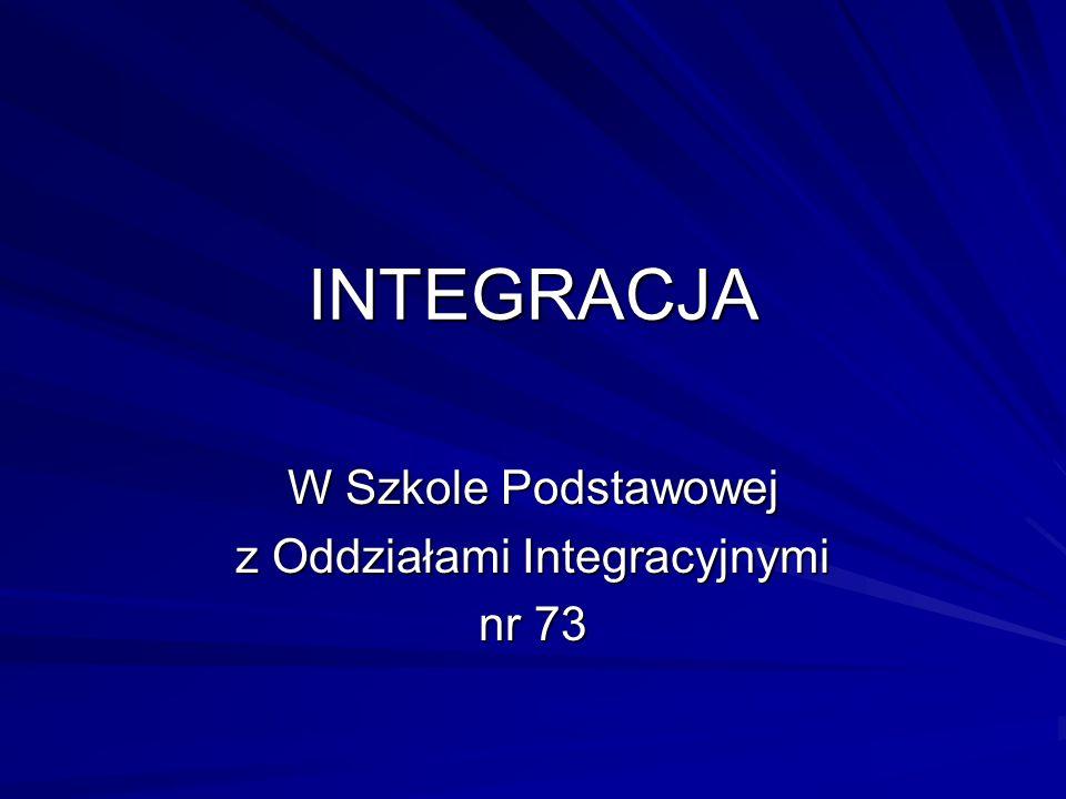 INTEGRACJA W Szkole Podstawowej z Oddziałami Integracyjnymi nr 73